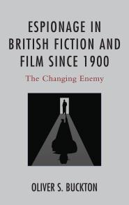 Espionage in British Fiction and Film Since 1900: The Changing Enemy