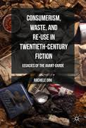 Consumerism, Waste and Re-use in Twentieth-century Fiction: Legacies of the Avant-Garde