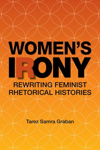 Women's Irony: Rewriting Feminist Rhetorical Histories