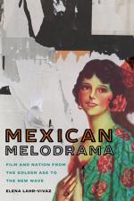 Mexican Melodrama: Film and Nation from the Golden Age to the New Wave