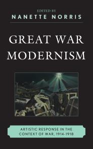 Great War Modernism: Artistic Response in the Context of War, 1914-1918