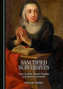 Sanctified Subversities: Nuns in Early Modern English and Spanish Literature