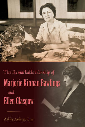 Cover Image for The Remarkable Kinship of Marjorie Kinnan Rawlings and Ellen Glasgow by Ashley Andrews Lear